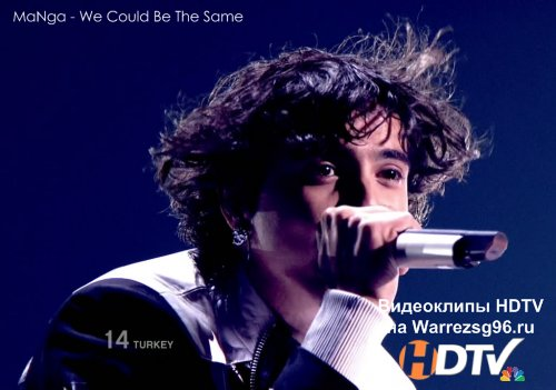 Клип (Live) MaNga - We Could Be The Same HD 1280x720p (Turkey) (Eurovision 2010)