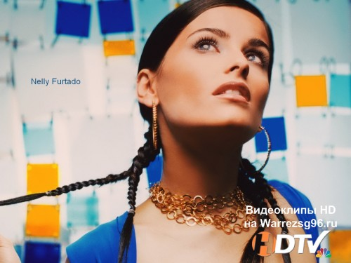 Клип Nelly Furtado - Big Hoops (Bigger The Better) Full HD 1920x1080p