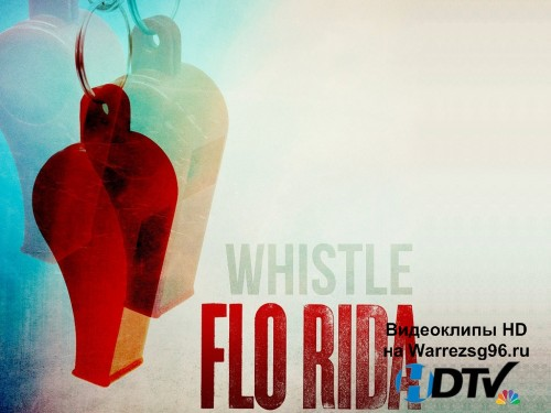 Клип Flo Rida - Whistle Full HD 1920x1080p