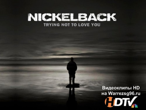 Клип Nickelback - Trying Not To Love You Full HD 1920x1080p