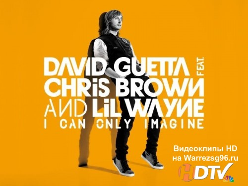 Клип David Guetta feat. Chris Brown & Lil Wayne - I Can Only Imagine Full HD 1920x1080p