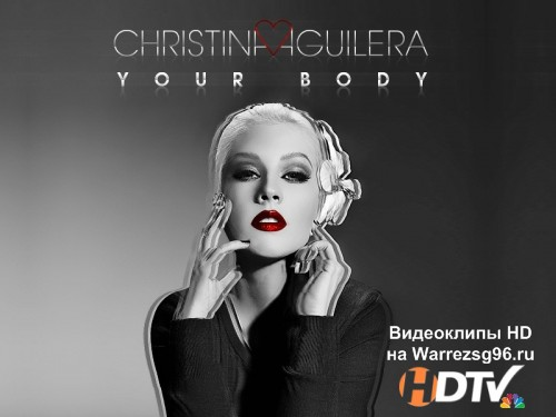 Клип Christina Aguilera - Your Body Full HD 1920x1080p