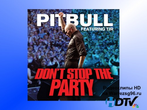 Клип Pitbull feat. TJR - Don't Stop The Party Full HD 1920x1080p