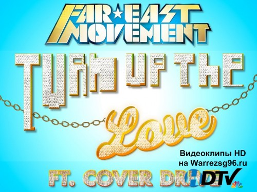 Клип Far East Movement feat. Cover Drive - Turn Up The Love Full HD 1920x1080p