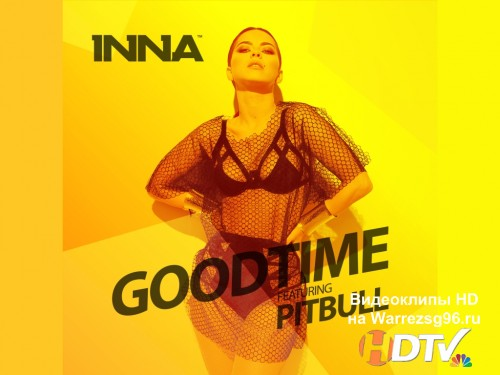Клип Inna feat. Pitbull - Good Time Full HD 1920x1080p