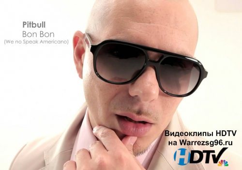 Клип Pitbull - Bon Bon (We no Speak Americano) HD 1280x720p