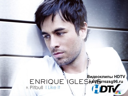 Клип Enrique Iglesias feat. Pitbull - I Like It HD 1280x720p