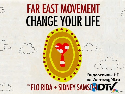 Клип Far East Movement feat. Flo Rida & Sidney Samson - Change Your Life Full HD 1920x1080p