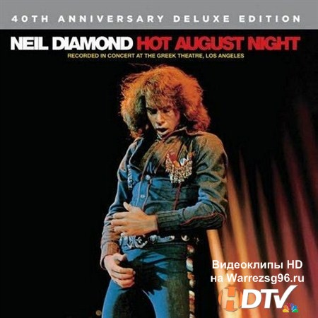Neil Diamond - Hot August Night. 40th Anniversary Deluxe Edition (2012) MP3